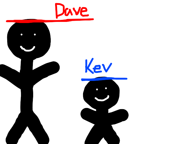 dave is so much taller than kev