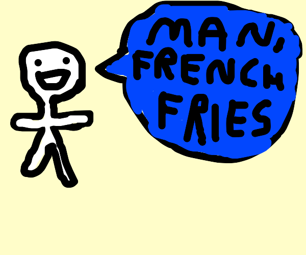 I now pronounce you Man and French Fries