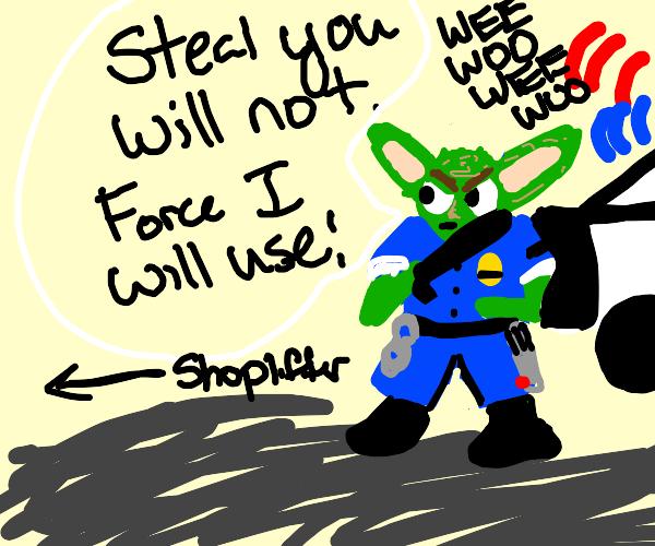 Cop is Yoda now, hmmmh