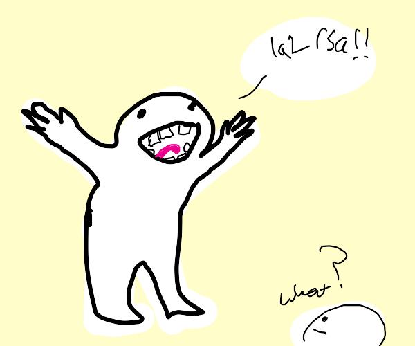"someone screaming ""IaL rsa"""