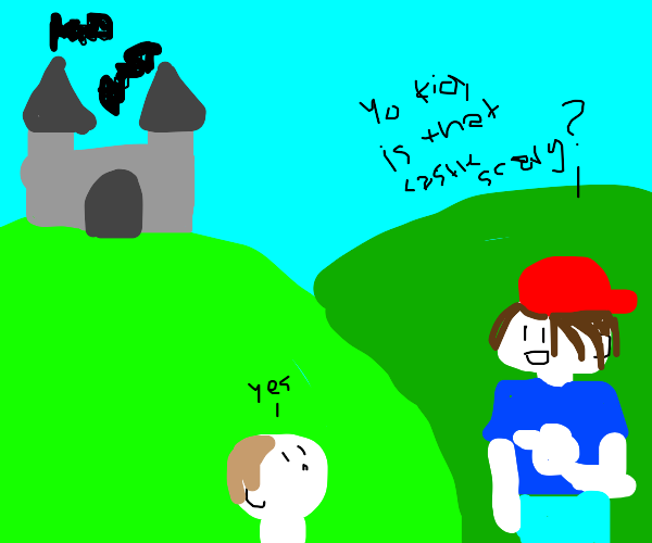 """Yo kid, is that castle scary?"" ""Yes"""
