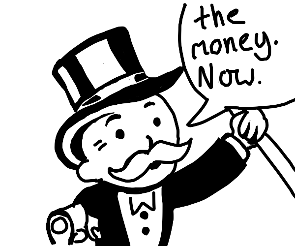 Monopoly guy forces you for money