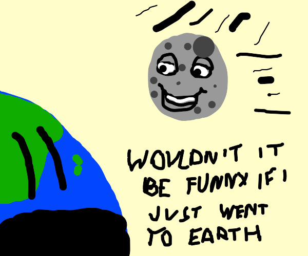 The moon is funny