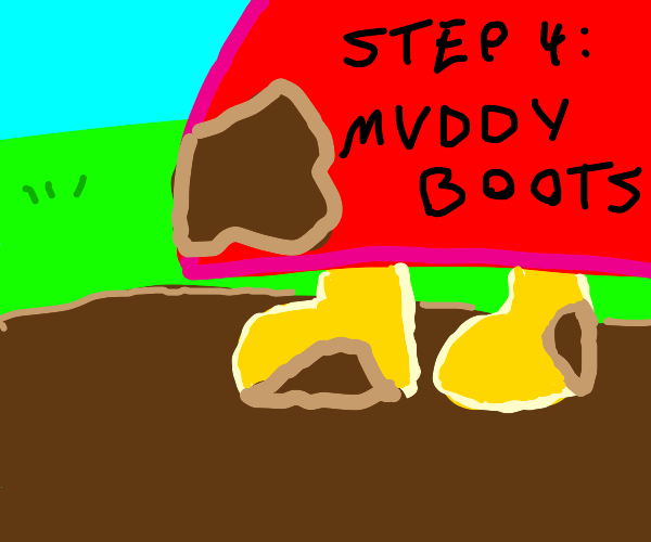 step 3: jump in muddy puddles