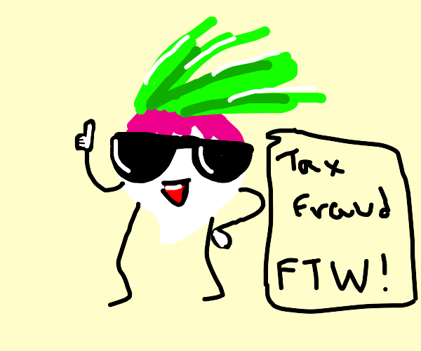 This turnip just committed tax fraud!