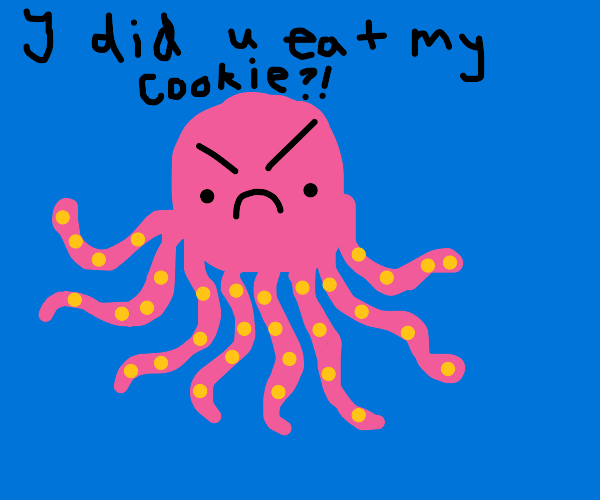 Octopus accuses you of eating its cookie