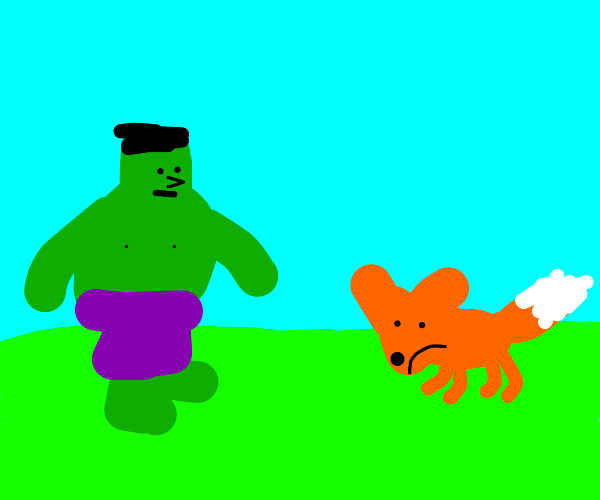 Hulk sees a sad fox.