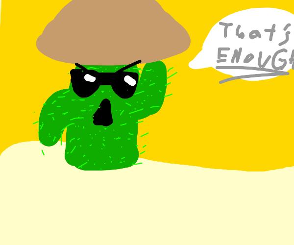 """Cool Mushroom Cactus says """"That's Enough!"""""""