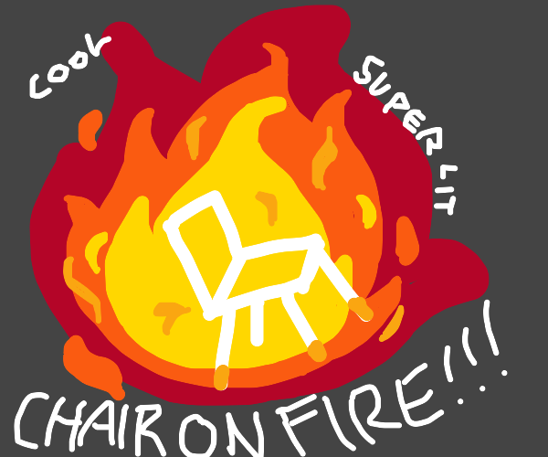 CHAIR THATS ON FIRE!
