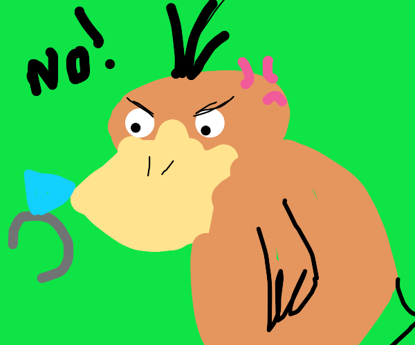 Psyduck angrily rejects your proposal