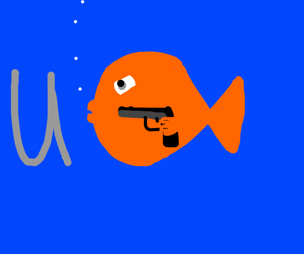 Goldfish holds you at gunpoint