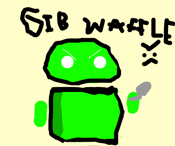 android THREATENS you for waffles (voilent)