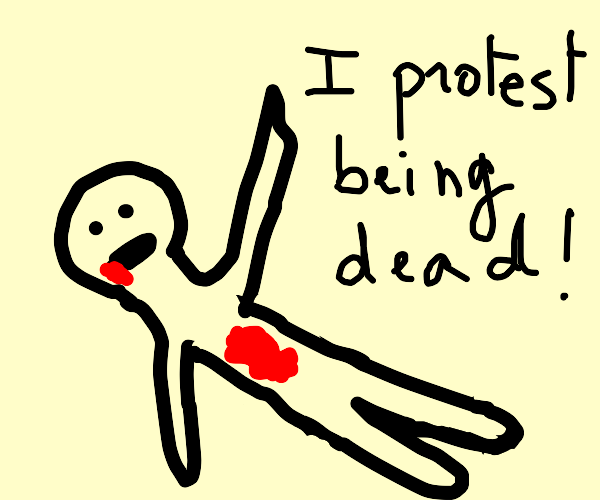A person is protesting that they are dead