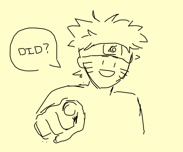 naruto pointing saying did?