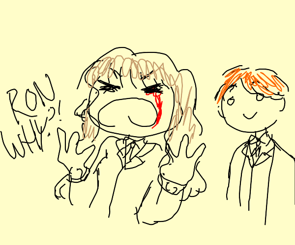 Ron is an idiot who took out Hermione's eye