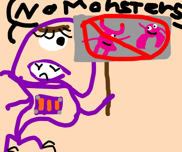 Monster wants to ban monsters because why not