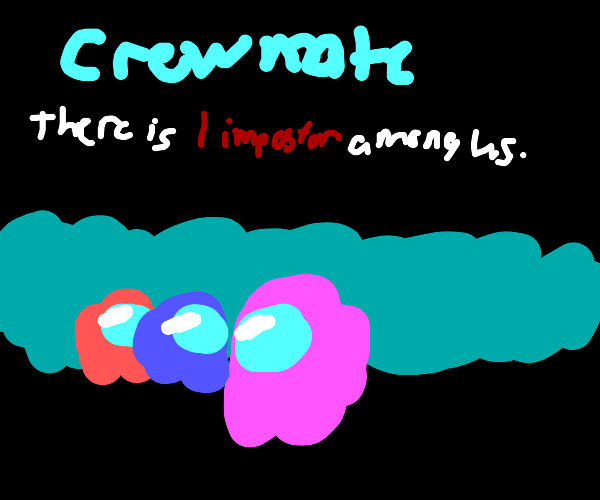 """""""CREWMATE: There is 1 Impostor among us."""""""