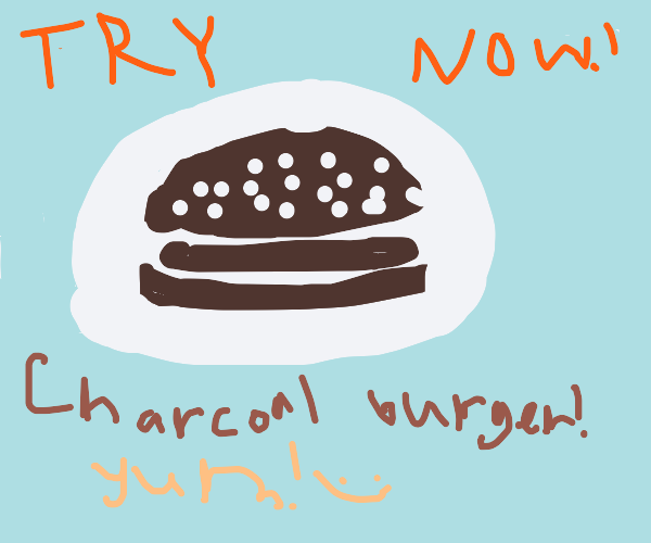 try our hamburger, entirely made of charcoal