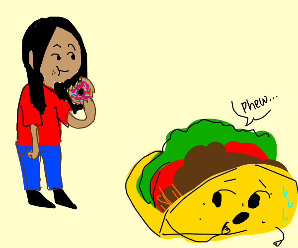 Taco: Phew, they ate the donut and not me!