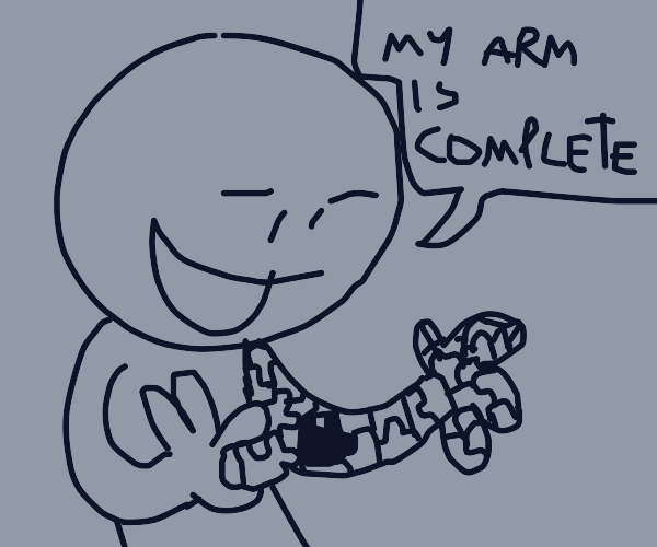"""""""at last, my arm is complete"""""""