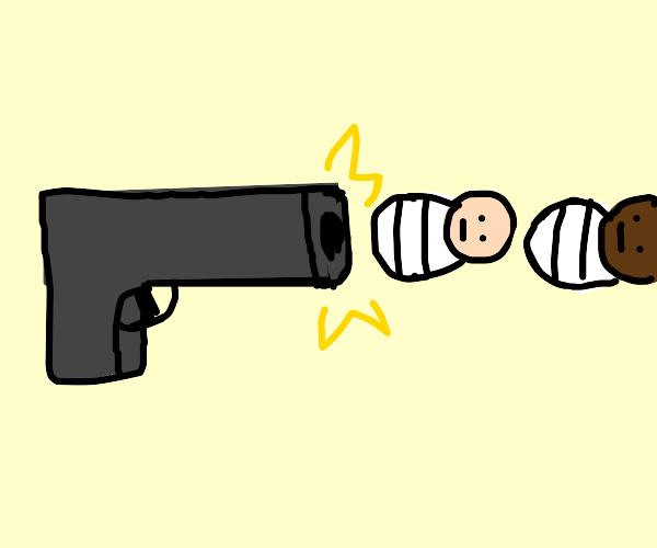 Baby gun, babies for bullets