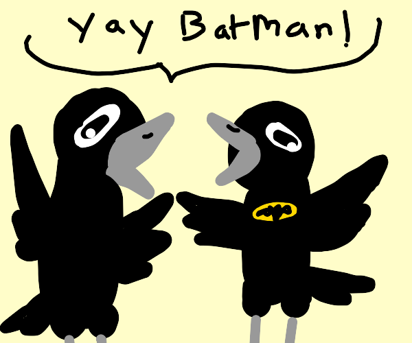 Crows love love love Batman. Go figure.