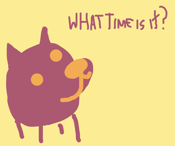 A ball-shaped brown dog asks what time is it?