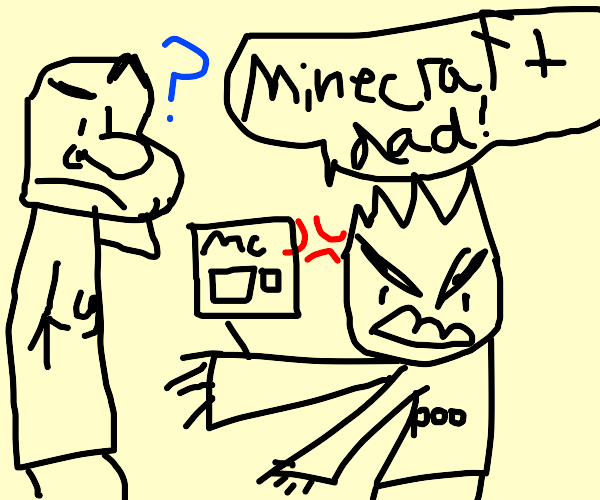 Aggressive son asks dad for minecraft