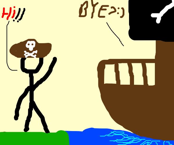 Pirate says Hello, Ship says Goodbye