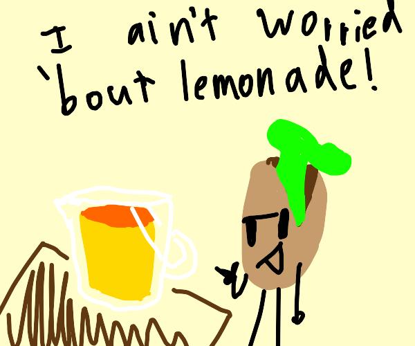 Not worried about lemonade!