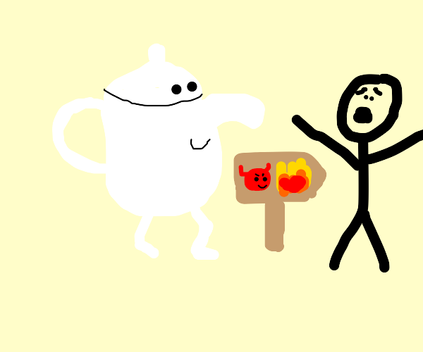 NO TEAPOT DONT DO IT YOURE GONNA GO TO HELL