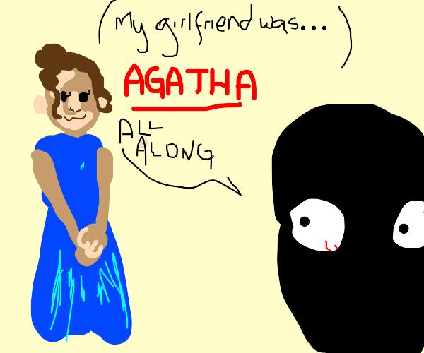 My girlfriend was Agatha all along.