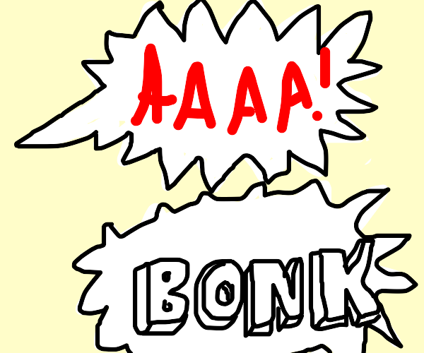 A yell and a bonk