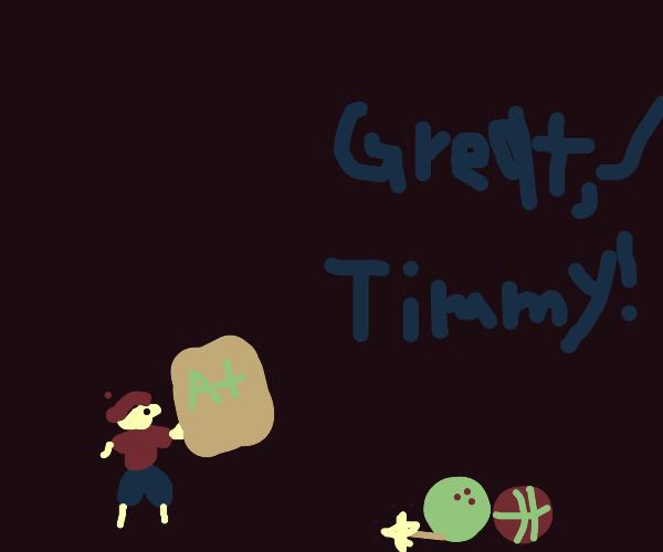 Timmy got an A+ (bless him)