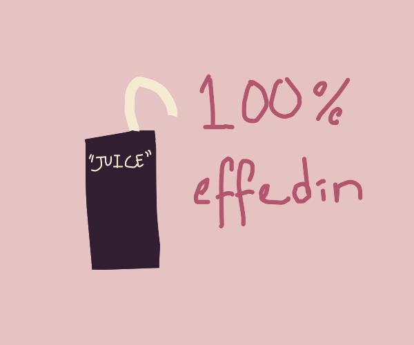 ominous juice box is 100 percent effedin?