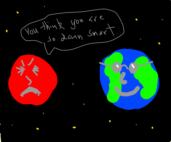 Mars can't handle the Earth's intellect