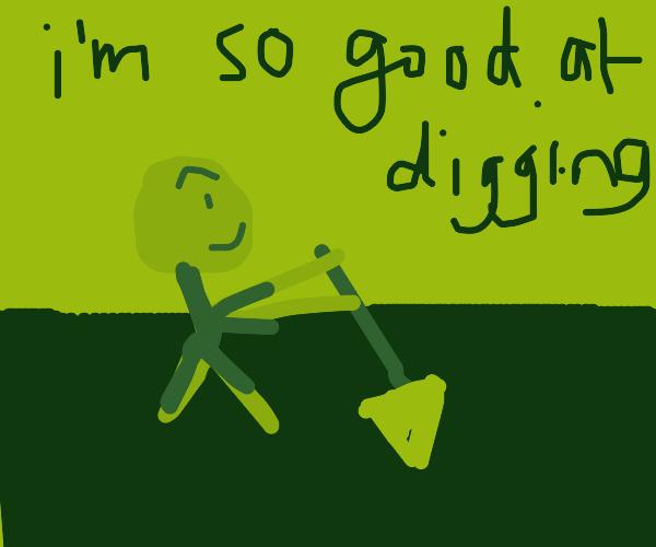 guy digging has a huge ego