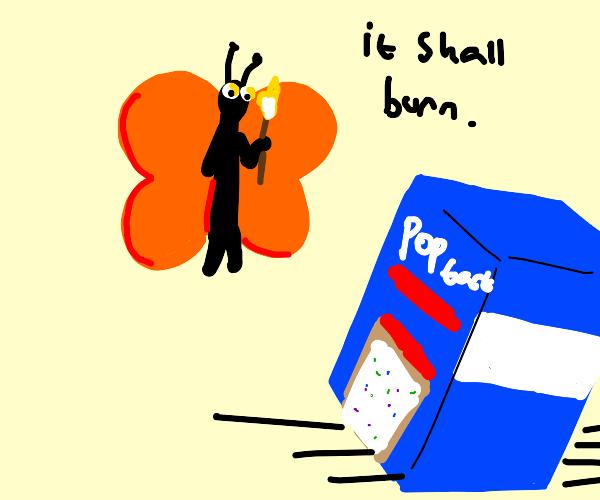 Butterfly burns Poptart, oof!