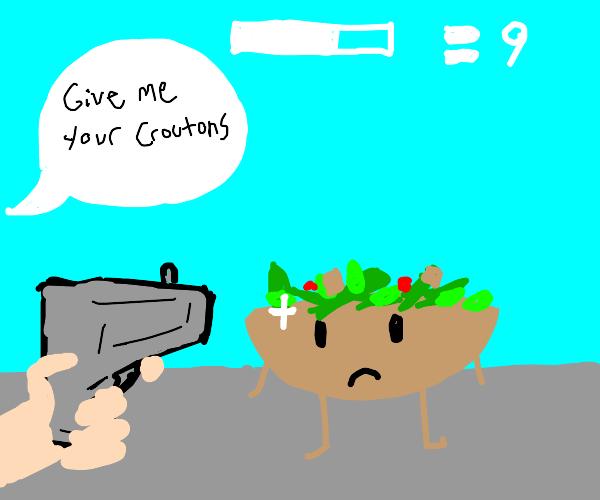 Mugging A Salad With A Gun