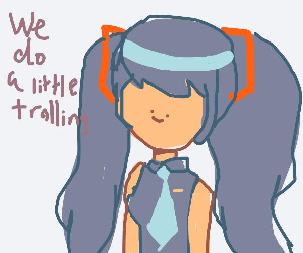 Hatsune miku is doing some trolling