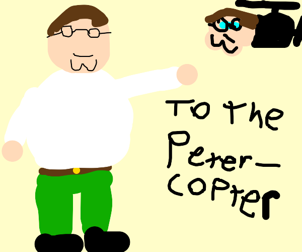 TO THE PETERCOPTER!