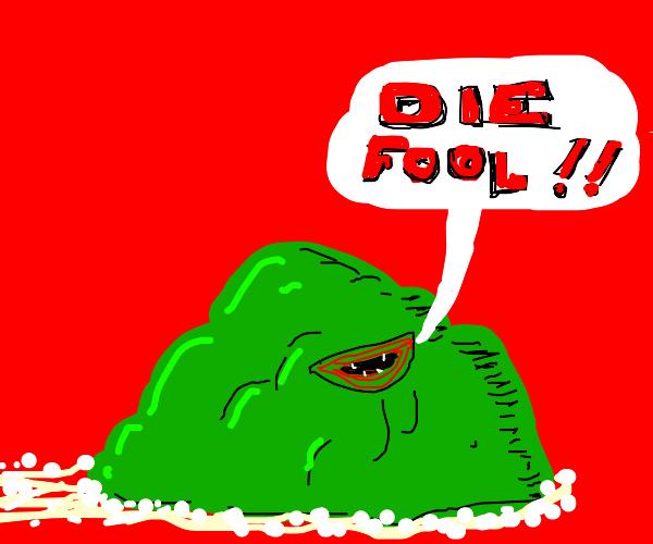 Blob screaming Die fool