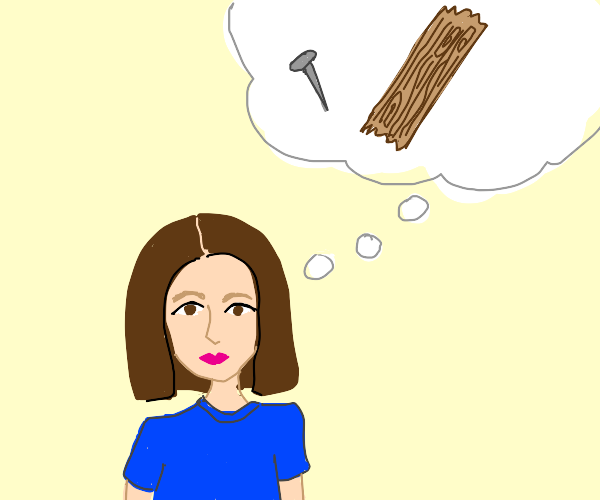 woman thinks about wood and nail