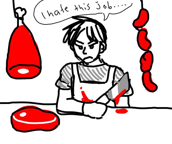 butcher hates his job