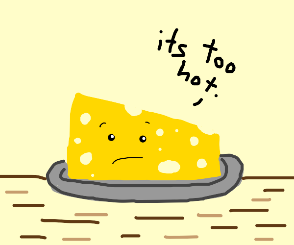 Cheese unhappy with the temperature