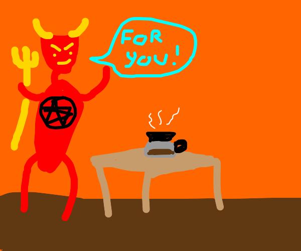Satan makes you a hot coffee