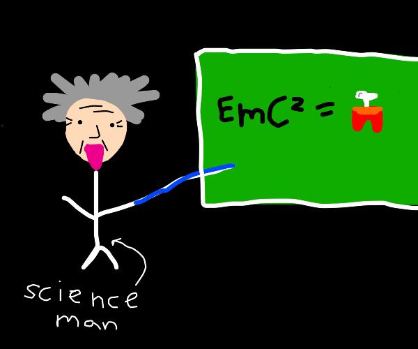 Albert says that EmC2 = among us dead body