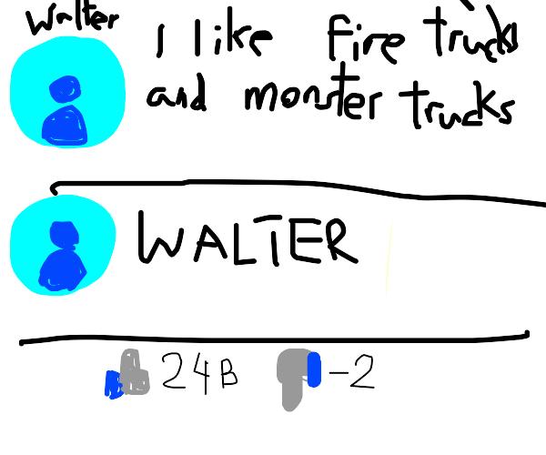 walter likes fire trucks and monster trucks