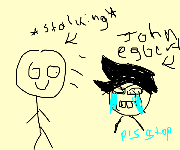 John egbert cries cause hes getting stalked