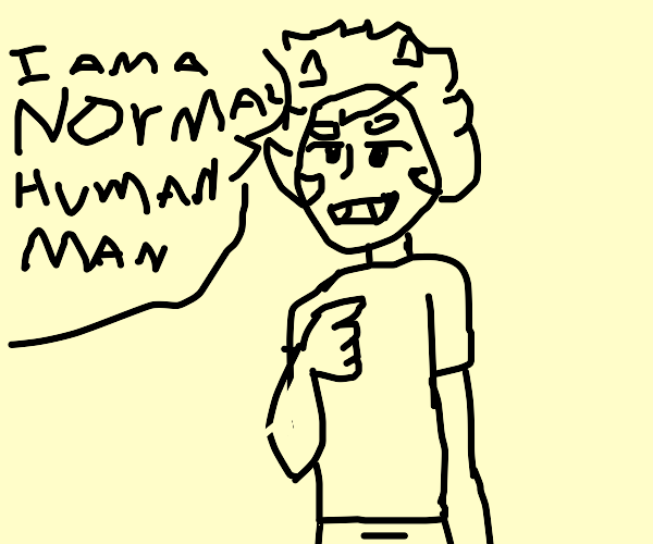 Man threateningly convinces you he's normal